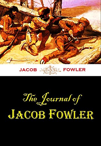The Journal of Jacob Fowler, Narrating an Adventure from Arkansas Through the Indian Territory, Oklahoma, Kansas, Colorado, and New Mexico, to the Sources of Rio Grande Del Norte, 1821-22