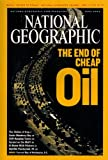 National Geographic: The End of Cheap Oil (June 2004, Volume 205, Number 6)