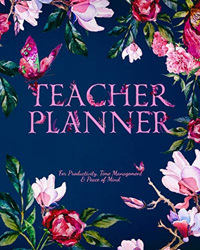 Teacher Planner: For Productivity, Time Management & Peace of Mind (2019 PLANNER) (Volume 1)