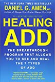 Healing ADD Revised Edition: The Breakthrough Program that Allows You to See and Heal the 7 Types of ADD