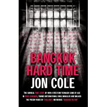 Bangkok Hard Time: The Surreal True Story of How a WesternTeenager Came of Age in 1960s Bangkok, Turned International Drug Smuggler and Walked the Prison Yards of Thailand's Notorious Bangkok Hilton