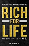 Rich for Life: Secrets of Those Who Stayed Rich for Life and How You Can be One