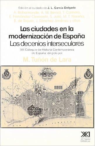 Las ciudades en la modernización de España: Los decenios interseculares Historia: Amazon.es: Tuñón de Lara, Manuel, Alvar González, Ramón María, Arjona, Pedro: Libros