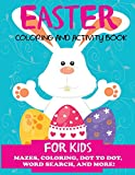 img - for Easter Coloring and Activity Book for Kids: Mazes, Coloring, Dot to Dot, Word Search, and More. Activity Book for Kids Ages 4-8, 5-12 (Easter Books for Kids) book / textbook / text book