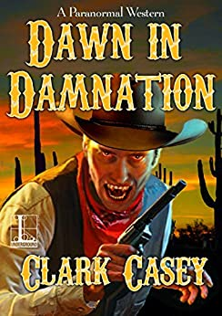 Dawn in Damnation (A Paranormal Western) by [Casey, Clark]