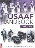 The USAAF Handbook, 1939-1945, Martin W. Bowman, 0750931760