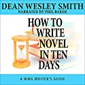 How to Write a Novel in Ten Days: WMG Writer's Guides Book 6 Audiobook by Dean Wesley Smith Narrated by Phil Baker