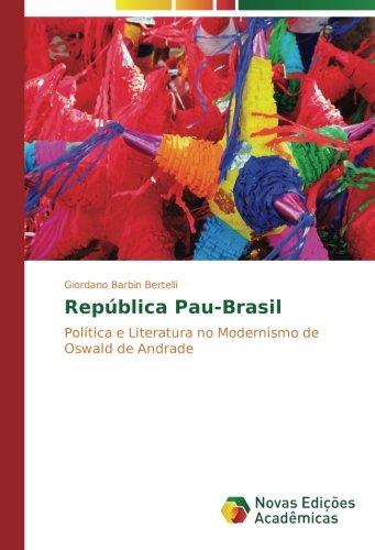 República Pau-Brasil: Política e Literatura no Modernismo de Oswald de Andrade (Portuguese Edition) pdf