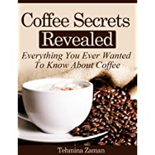 Coffee Secrets Revealed: Everything You Ever Wanted To Know About Coffee