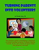 Turning Parents Into Volunteers: The teacher's guide to developing a classroom volunteer program