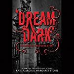 Dream Dark: A Beautiful Creatures Story | Kami Garcia,Margaret Stohl