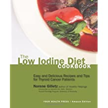 The Low Iodine Diet Cookbook: Easy and Delicious Recipes and Tips for Thyroid Cancer Patients