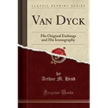 Van Dyck: His Original Etchings and His Iconography (Classic Reprint)