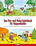 Das Tier- und Natur-Spielebuch für Krippenkinder: Geschichten, Fingerspiele, Kreativideen und Spielaktionen für jeden Tag