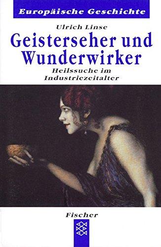 Geisterseher und Wunderwirker: Heilssuche im Industriezeitalter (Europäische Geschichte)