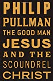 The Good Man Jesus and the Scoundrel Christ, Philip Pullman, 080212996X