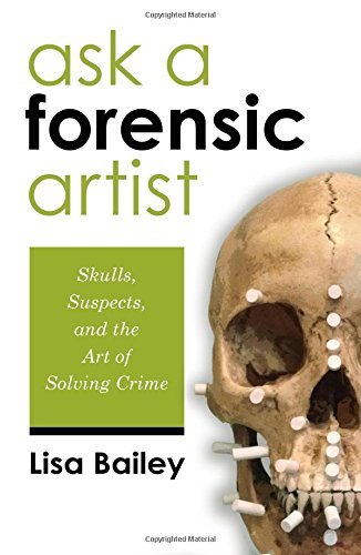 Download Ask a Forensic Artist: Skulls, Suspects, and the Art of Solving Crime pdf epub