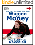 What Every Man Should Know About  Women and Money...The Brutal Truth Revealed