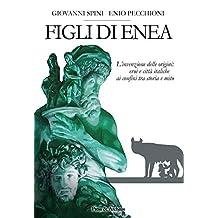 Figli di Enea: L'invenzione delle origini: eroi e città italiche ai confini tra storia e mito (Italian Edition)