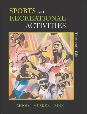 Sports and Recreational Activities Thirteenth Edition 13th edition by Dale P. Mood, Frank F. Musker, Judith E. Rink (2003) Paperback
