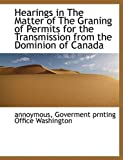 Hearings in the Matter of the Graning of Permits for the Transmission from the Dominion of Canad, Annoymous, 1140326171