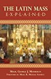 The Latin Mass Explained, George J. Moorman, 0895557649