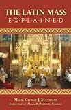 The Latin Mass Explained, George J. Moorman, 0895557649