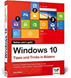 Windows 10: Tipps und Tricks in Bildern. So nutzen Sie Windows 10 optimal. Komplett in Farbe. Windows 10 Bild für Bild.