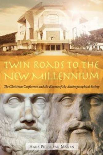 Twin Roads to the New Millennium: The Christmas Conference and the Karma of the Anthroposophical Society PDF
