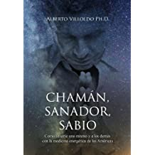 Chamán, Sanador, Sabio (Spanish Edition)
