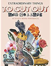 Extraordinary Things To Cut Out And Collage Activity Book - Paperback: Beautiful & Hight Quality Images And Illustrations For Collage Lovers And Mixed Media Artists And Designers | 8,5 x 11 inches