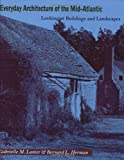 Everyday Architecture of the Mid-Atlantic, Gabrielle M. Lanier and Bernard L. Herman, 0801853257