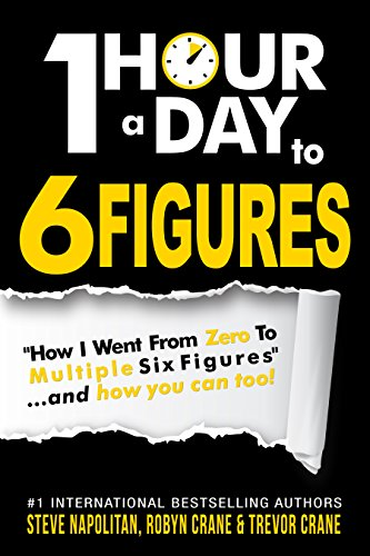 "One-Hour a Day to 6 Figures: ""How I Went From Zero To Multiple Six Figures""...and you can too! by [Napolitan, Steve, Crane, Robyn, Crane, Trevor]"