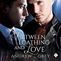 Between Loathing and Love Audiobook by Andrew Grey Narrated by Tristan James