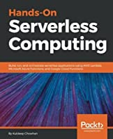 Hands-On Serverless Computing Front Cover