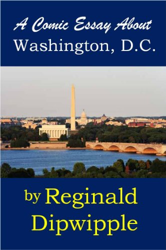 E Business Essay A Comic Essay About Washington Dc By Dipwipple Reginald What Is Thesis In An Essay also Locavore Synthesis Essay A Comic Essay About Washington Dc  Kindle Edition By Reginald  Short Essays For High School Students