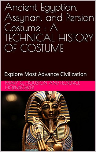 Ancient Egyptian, Assyrian, and Persian Costume : A TECHNICAL HISTORY OF COSTUME: Explore Most Advance (Assyria Costume)