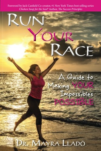Run Your Race: A Guide to Making Your Impossibles Possible by Success In Action Publishiing