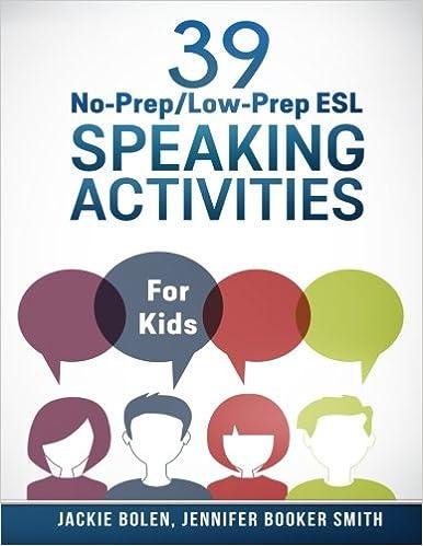 Book 39 No-Prep/Low-Prep ESL Speaking Activities: For Kids (7+)