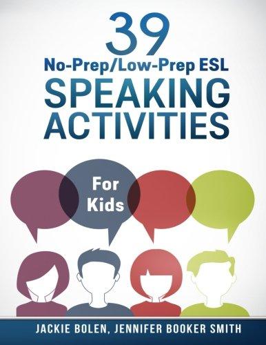 39 No-Prep/Low-Prep ESL Speaking Activities: For Kids (7+): Jackie ...