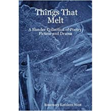 Things That Melt: A Slender Collection of Poetry, Fiction and Drama