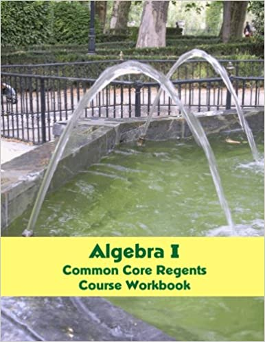 Algebra I Common Core Regents Course Workbook: Donny Brusca ...