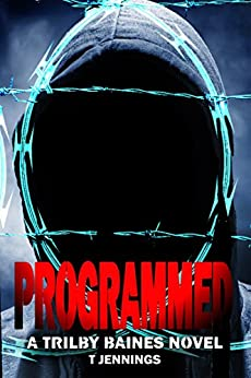 PROGRAMMED: A Trilby Baines Novel by [Jennings, T]