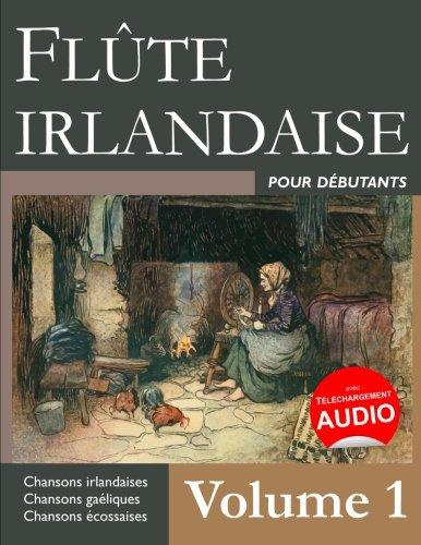 Flute irlandaise pour debutants - Volume 1  [Ducke, Stephen] (Tapa Blanda)
