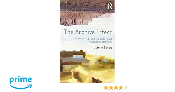 Amazon the archive effect found footage and the audiovisual amazon the archive effect found footage and the audiovisual experience of history 9780415660730 jaimie baron books fandeluxe