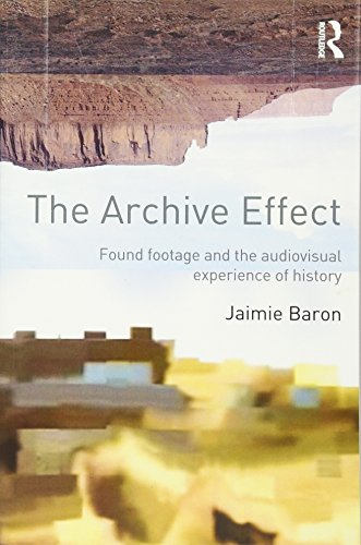The Archive Effect: Found Footage and the Audiovisual Experience of History