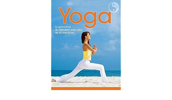 Yoga : Le grand livre du yoga avec plus de 65 postures ...