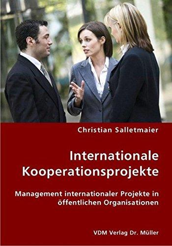 Internationale Kooperationsprojekte: Management internationaler Projekte in öffentlichen Organisationen
