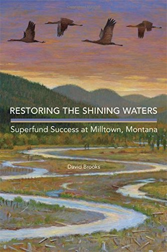 Restoring the Shining Waters: Superfund Success at Milltown, Montana (Shining Waters)