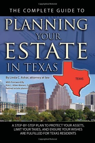Read Online The Complete Guide to Planning Your Estate in Texas: A Step-by-step Plan to Protect Your Assets, Limit Your Taxes, and Ensure Your Wishes Are Fulfilled for Texas Residents PDF